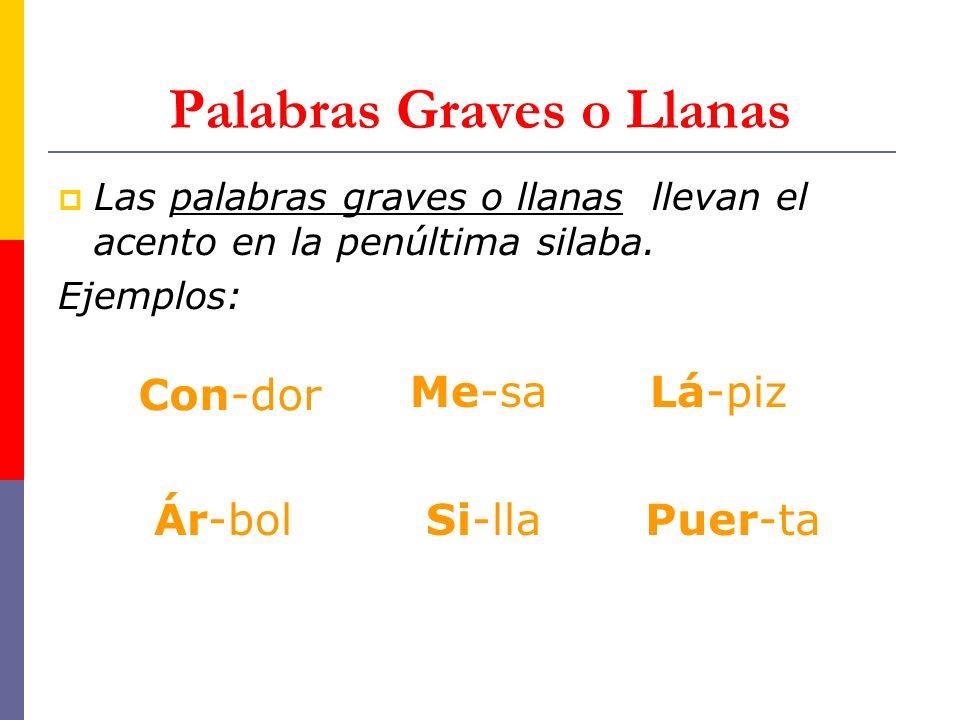 Palabras Graves o Llanas Las palabras graves o llanas llevan el acento en la penúltima silaba.