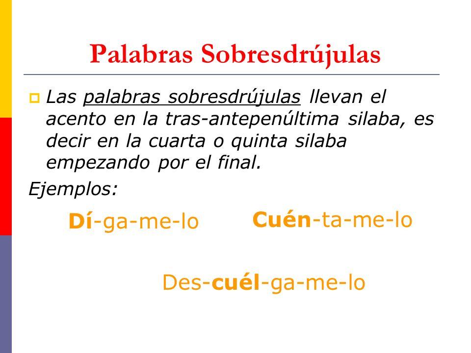 Palabras Sobresdrújulas Las palabras sobresdrújulas llevan el acento en la tras-antepenúltima silaba, es decir en la cuarta o quinta silaba empezando por el final.