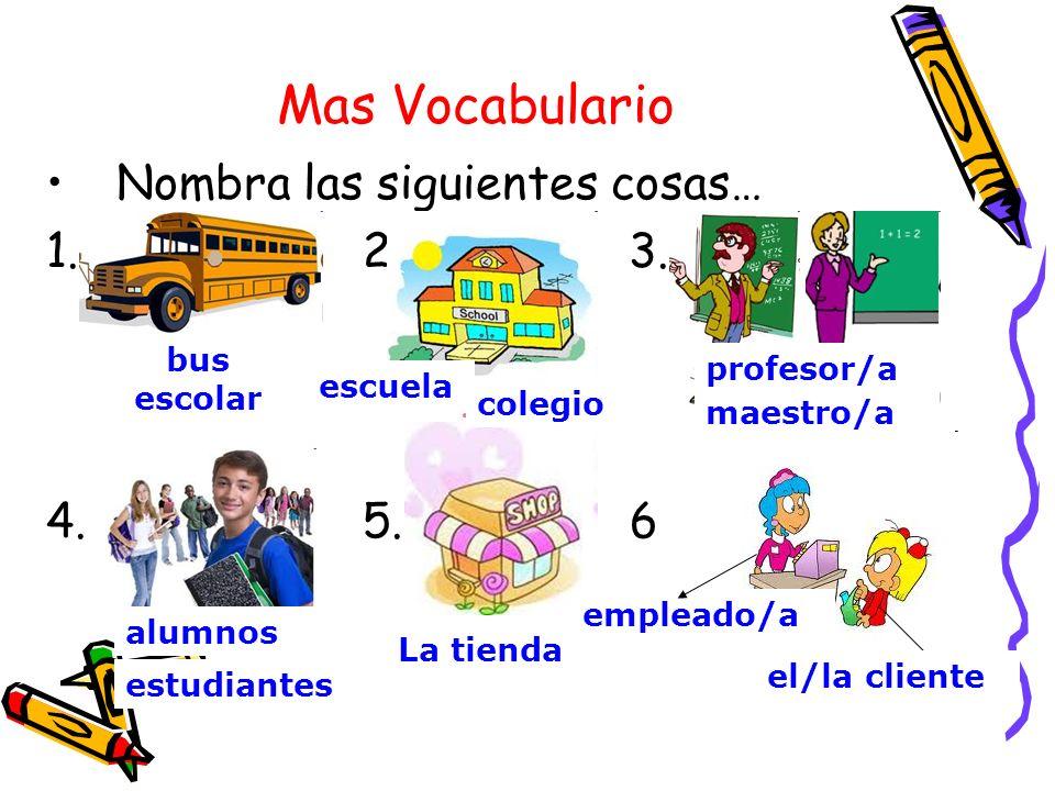 Mas Vocabulario Nombra las siguientes cosas… 1. 2.