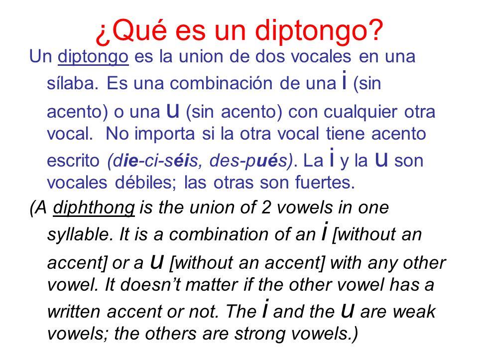 ¿Qué es un diptongo? Un diptongo es la union de dos vocales en una sílaba. Es una combinación de una i (sin acento) o una u (sin acento) con cualquier