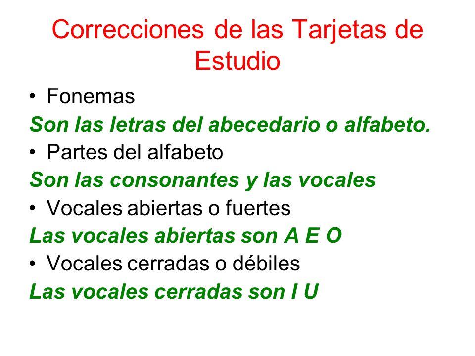 Correcciones de las Tarjetas de Estudio Fonemas Son las letras del abecedario o alfabeto. Partes del alfabeto Son las consonantes y las vocales Vocale