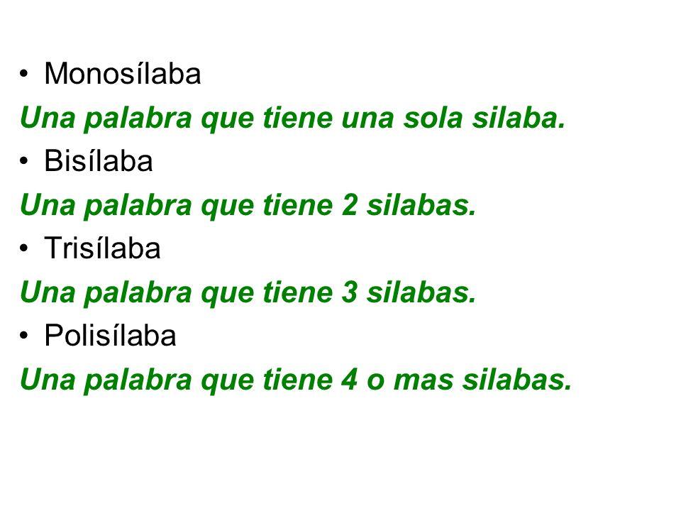 Monosílaba Una palabra que tiene una sola silaba. Bisílaba Una palabra que tiene 2 silabas. Trisílaba Una palabra que tiene 3 silabas. Polisílaba Una