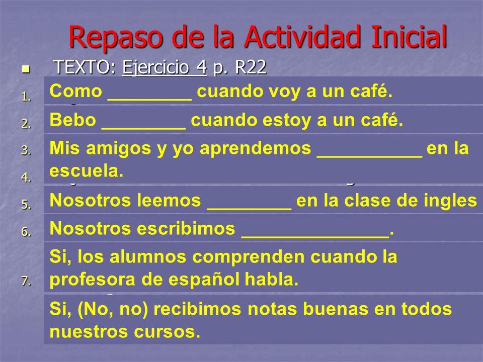 TEXTO: Ejercicio 4 p. R22 TEXTO: Ejercicio 4 p. R22 1. ¿Qué comes cuando vas a un café? 2. ¿Qué bebes cuando estas en un café? 3. ¿Qué aprenden tú y t