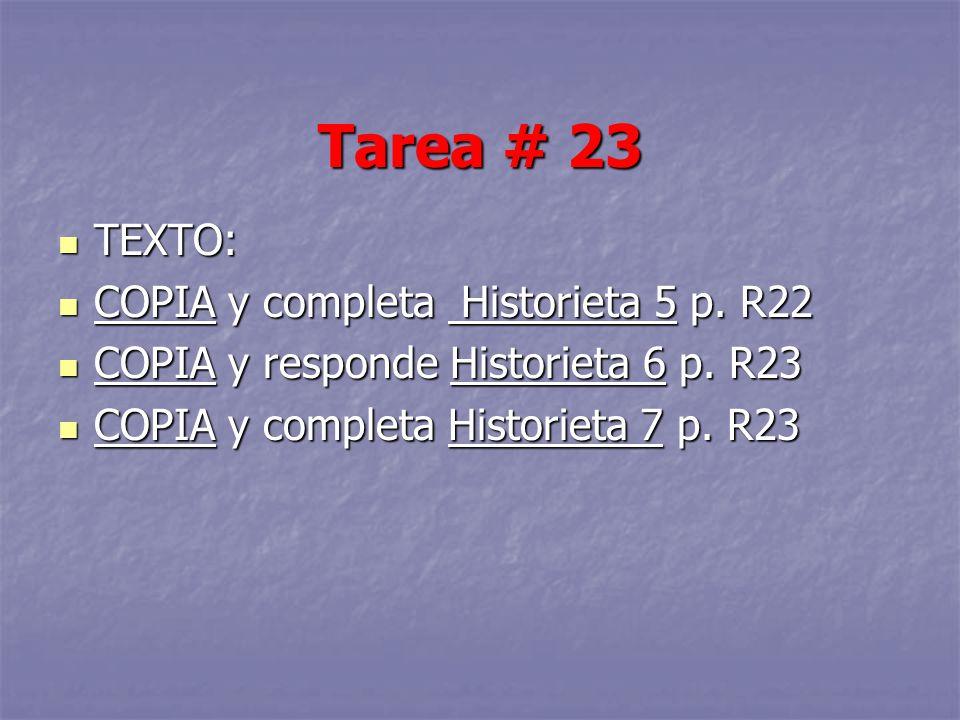 TEXTO: TEXTO: COPIA y completa Historieta 5 p. R22 COPIA y completa Historieta 5 p. R22 COPIA y responde Historieta 6 p. R23 COPIA y responde Historie