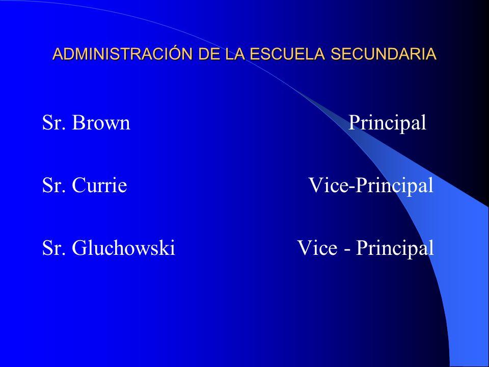 ADMINISTRACIÓN DE LA ESCUELA SECUNDARIA Sr.Brown Principal Sr.