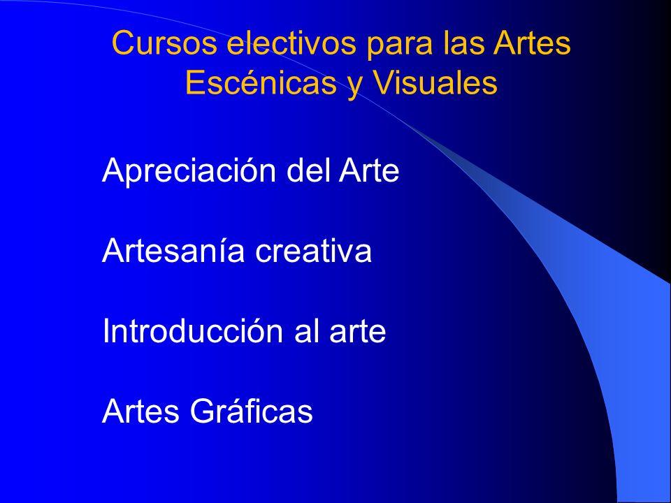 Cursos electivos para las Artes Escénicas y Visuales Apreciación del Arte Artesanía creativa Introducción al arte Artes Gráficas