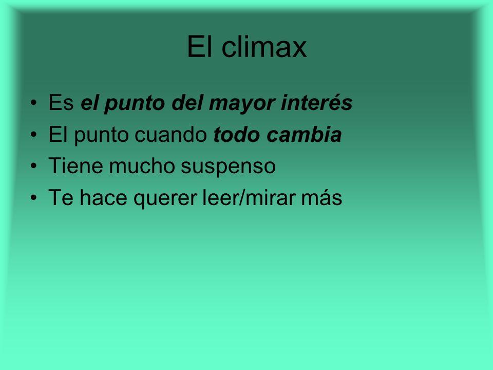 El climax Es el punto del mayor interés El punto cuando todo cambia Tiene mucho suspenso Te hace querer leer/mirar más