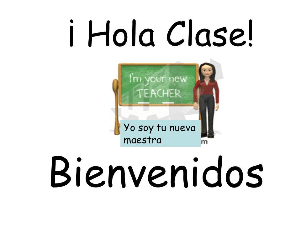 ¡ Hola Clase! Bienvenidos Yo soy tu nueva maestra