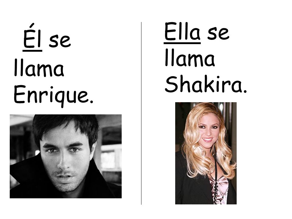 Él se llama Enrique. Ella se llama Shakira.