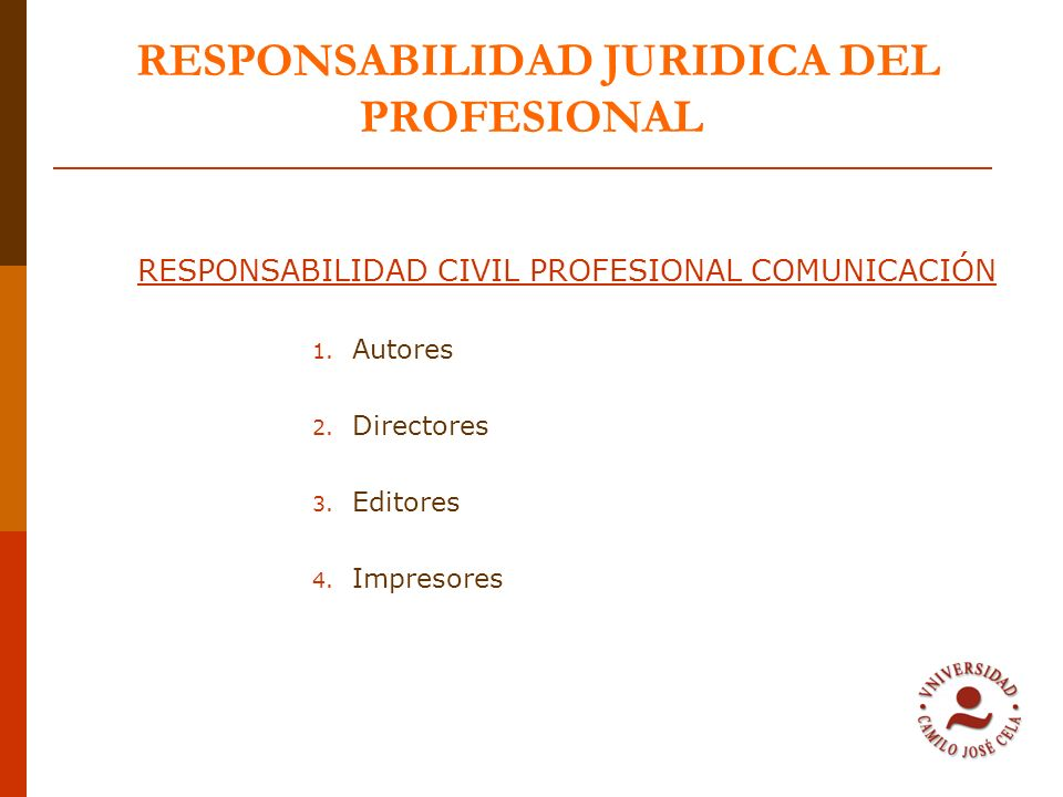 RESPONSABILIDAD JURIDICA DEL PROFESIONAL RESPONSABILIDAD CIVIL PROFESIONAL COMUNICACIÓN 1. Autores 2. Directores 3. Editores 4. Impresores