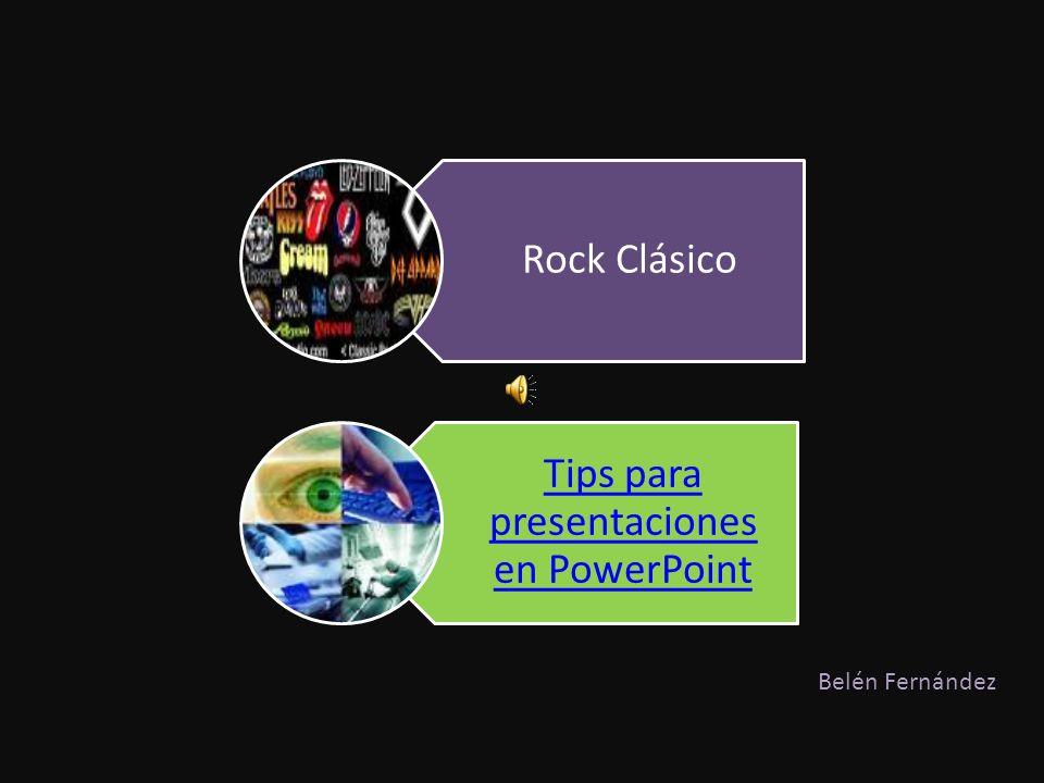 Rock Clásico Tips para presentaciones en PowerPoint Belén Fernández