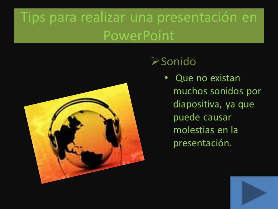 Tips para realizar una presentación en PowerPoint Sonido Que no existan muchos sonidos por diapositiva, ya que puede causar molestias en la presentaci