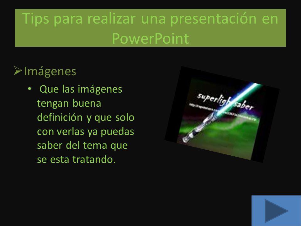 Tips para realizar una presentación en PowerPoint Imágenes Que las imágenes tengan buena definición y que solo con verlas ya puedas saber del tema que