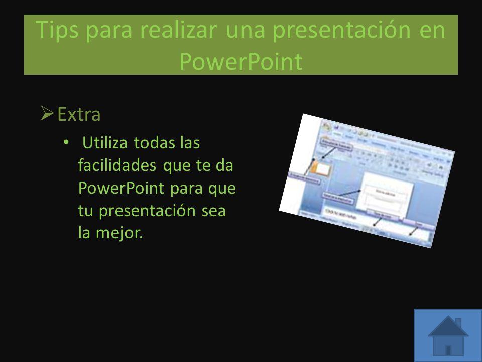 Tips para realizar una presentación en PowerPoint Extra Utiliza todas las facilidades que te da PowerPoint para que tu presentación sea la mejor.