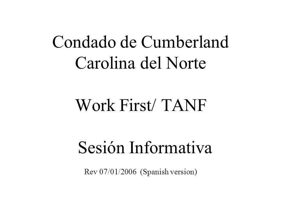 Condado de Cumberland Carolina del Norte Work First/ TANF Sesión Informativa Rev 07/01/2006 (Spanish version)