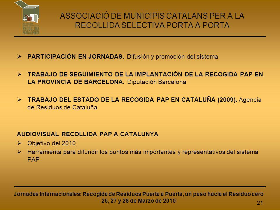 21 ASSOCIACIÓ DE MUNICIPIS CATALANS PER A LA RECOLLIDA SELECTIVA PORTA A PORTA PARTICIPACIÓN EN JORNADAS.