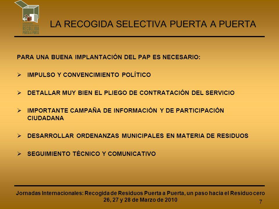 8 LA RECOGIDA SELECTIVA PUERTA A PUERTA LA RECOGIDA SELECTIVA PAP EN ZONAS DE URBANISMO DE BAJA DENSIDAD MAYOR IMPLANTACIÓN (NO EXCLUSIVIDAD) APLICABLE EN UN MUNICIPIO ENTERO O EN UNA PARTE DEL MUNICIPIO MAYOR CORRESPONSABILIZACIÓN, SENSIBILIZACIÓN E IMPLICACIÓN Jornadas Internacionales: Recogida de Residuos Puerta a Puerta, un paso hacia el Residuo cero 26, 27 y 28 de Marzo de 2010