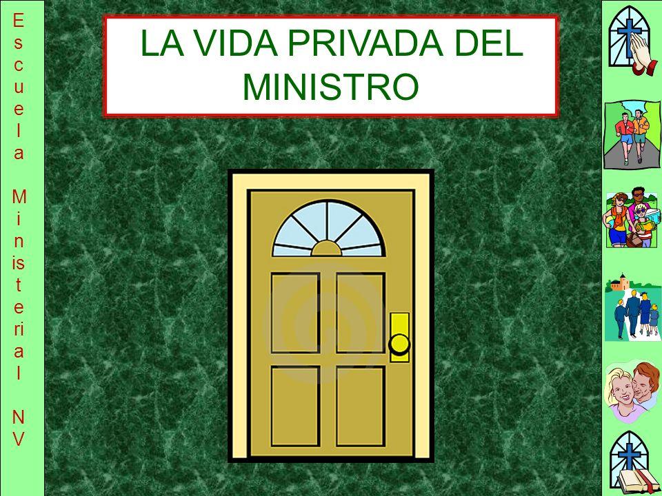 E s c u e l a M i n is t e ri a l N V LA VIDA PRIVADA DEL MINISTRO