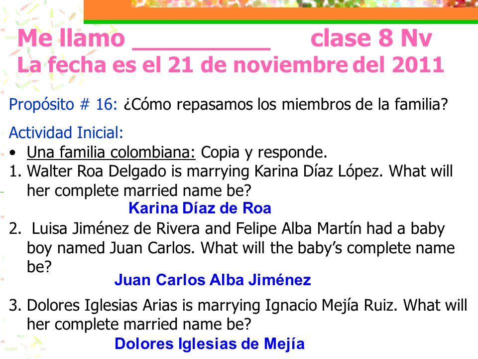 Me llamo _________ clase 8 Nv La fecha es el 21 de noviembre del 2011 Propósito # 16: ¿Cómo repasamos los miembros de la familia? Actividad Inicial: U