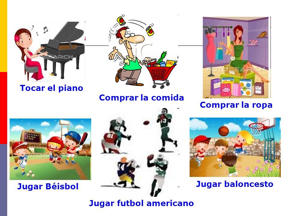Tocar el piano Comprar la comida Comprar la ropa Jugar Béisbol Jugar futbol americano Jugar baloncesto