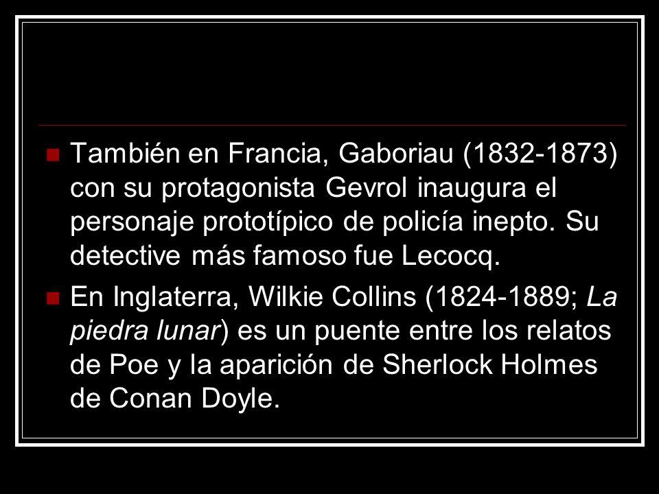 También en Francia, Gaboriau (1832-1873) con su protagonista Gevrol inaugura el personaje prototípico de policía inepto. Su detective más famoso fue L