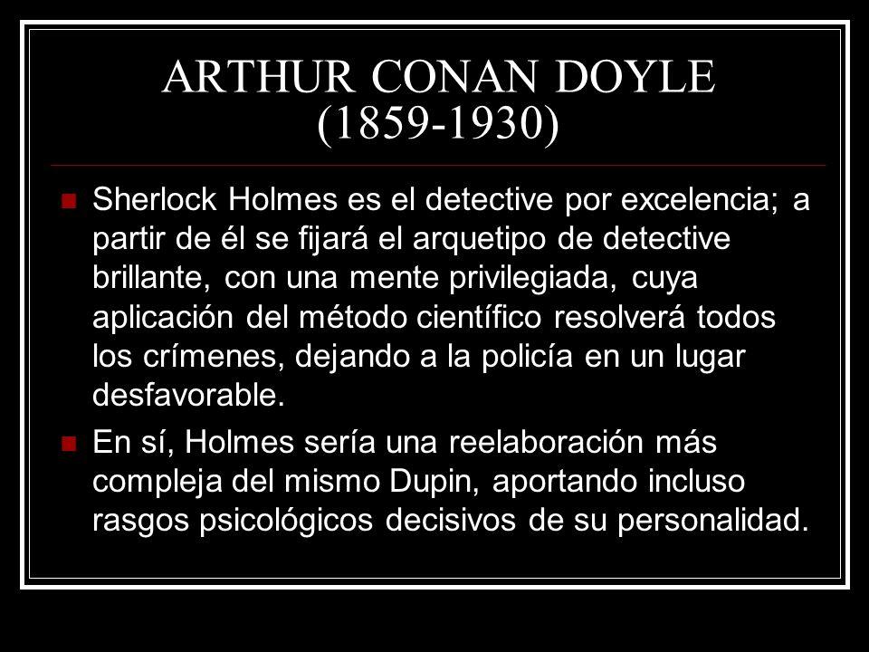 ARTHUR CONAN DOYLE (1859-1930) Sherlock Holmes es el detective por excelencia; a partir de él se fijará el arquetipo de detective brillante, con una m
