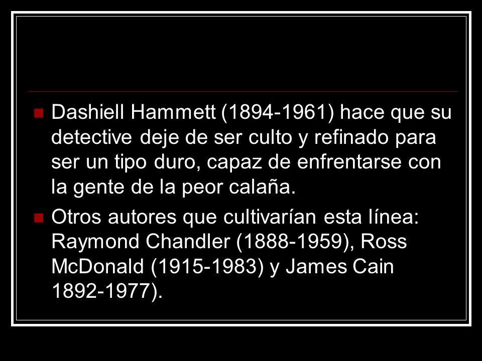 Dashiell Hammett (1894-1961) hace que su detective deje de ser culto y refinado para ser un tipo duro, capaz de enfrentarse con la gente de la peor ca