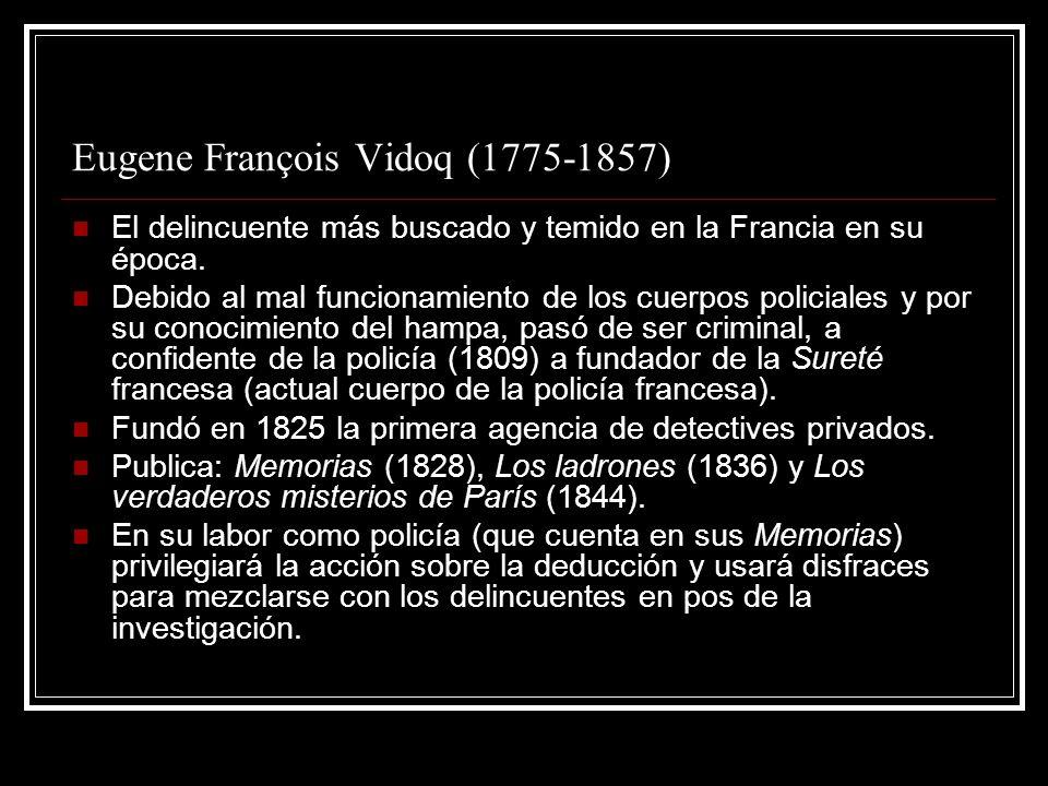Eugene François Vidoq (1775-1857) El delincuente más buscado y temido en la Francia en su época. Debido al mal funcionamiento de los cuerpos policiale