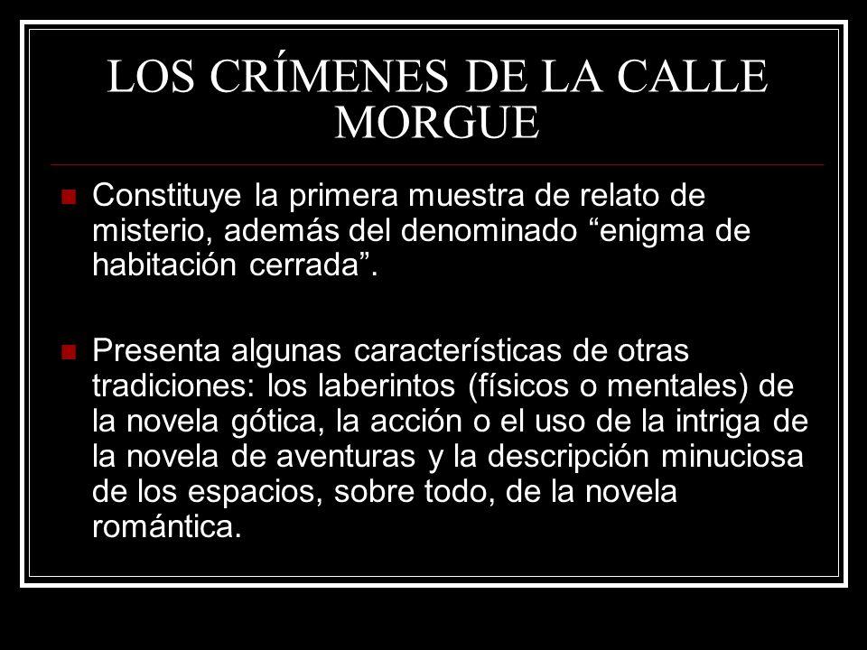 LOS CRÍMENES DE LA CALLE MORGUE Constituye la primera muestra de relato de misterio, además del denominado enigma de habitación cerrada. Presenta algu