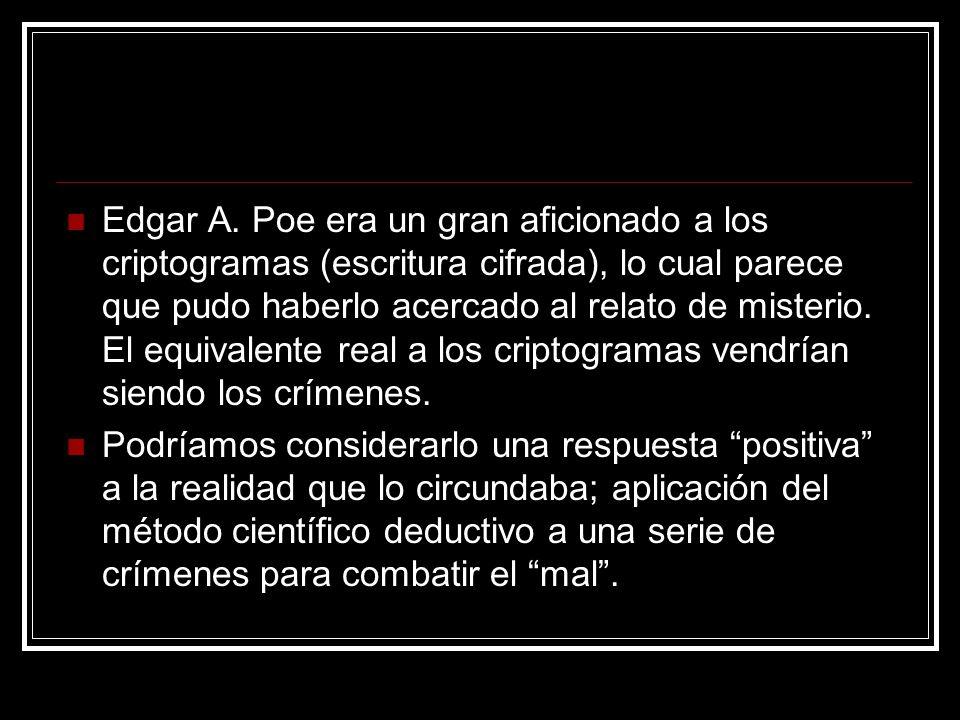 Edgar A. Poe era un gran aficionado a los criptogramas (escritura cifrada), lo cual parece que pudo haberlo acercado al relato de misterio. El equival