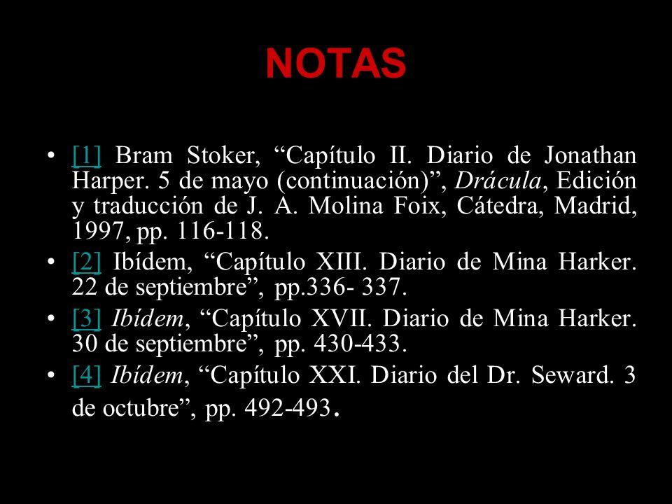 NOTAS [1] Bram Stoker, Capítulo II. Diario de Jonathan Harper. 5 de mayo (continuación), Drácula, Edición y traducción de J. A. Molina Foix, Cátedra,