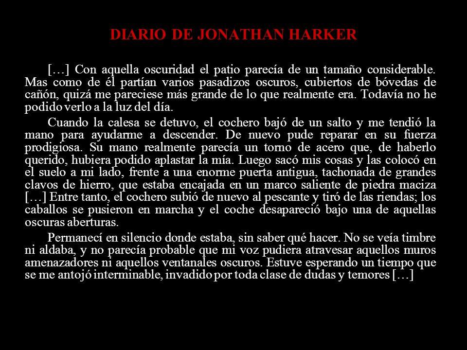 DIARIO DE JONATHAN HARKER […] Con aquella oscuridad el patio parecía de un tamaño considerable. Mas como de él partían varios pasadizos oscuros, cubie
