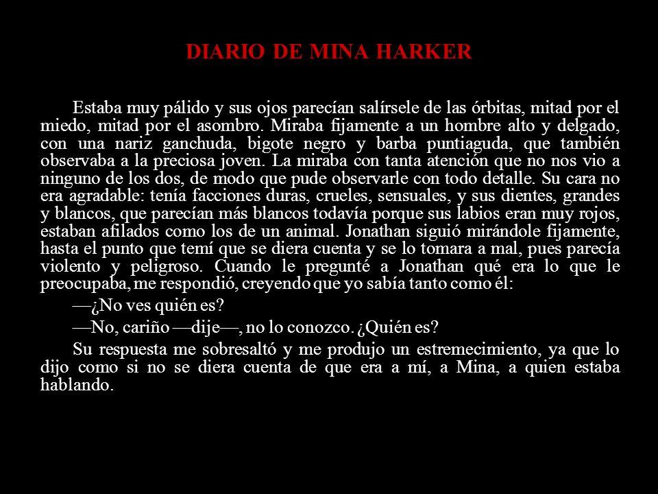 DIARIO DE MINA HARKER Estaba muy pálido y sus ojos parecían salírsele de las órbitas, mitad por el miedo, mitad por el asombro. Miraba fijamente a un