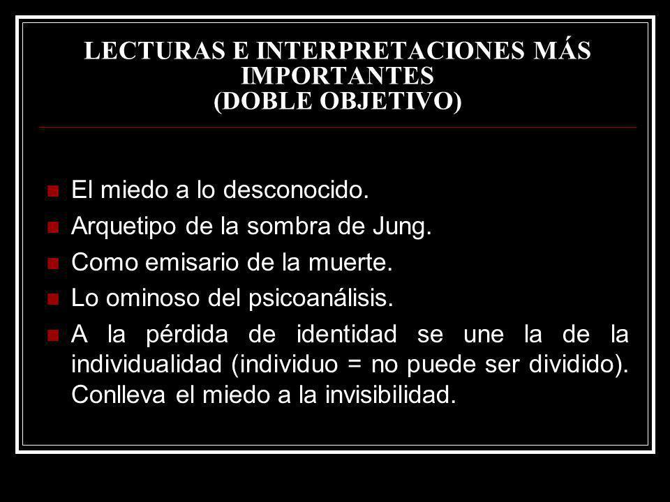LECTURAS E INTERPRETACIONES MÁS IMPORTANTES (DOBLE OBJETIVO) El miedo a lo desconocido. Arquetipo de la sombra de Jung. Como emisario de la muerte. Lo