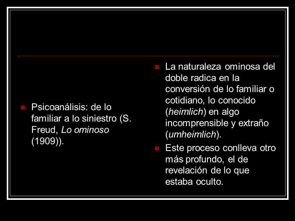 Psicoanálisis: de lo familiar a lo siniestro (S. Freud, Lo ominoso (1909)). La naturaleza ominosa del doble radica en la conversión de lo familiar o c