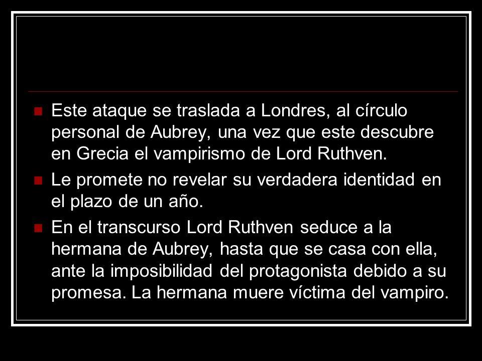 Este ataque se traslada a Londres, al círculo personal de Aubrey, una vez que este descubre en Grecia el vampirismo de Lord Ruthven. Le promete no rev