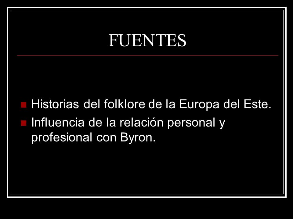 FUENTES Historias del folklore de la Europa del Este. Influencia de la relación personal y profesional con Byron.