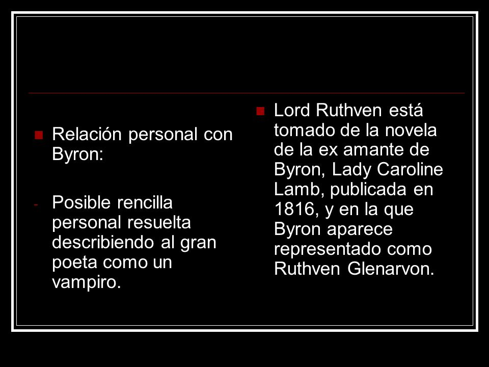 Relación personal con Byron: - Posible rencilla personal resuelta describiendo al gran poeta como un vampiro. Lord Ruthven está tomado de la novela de