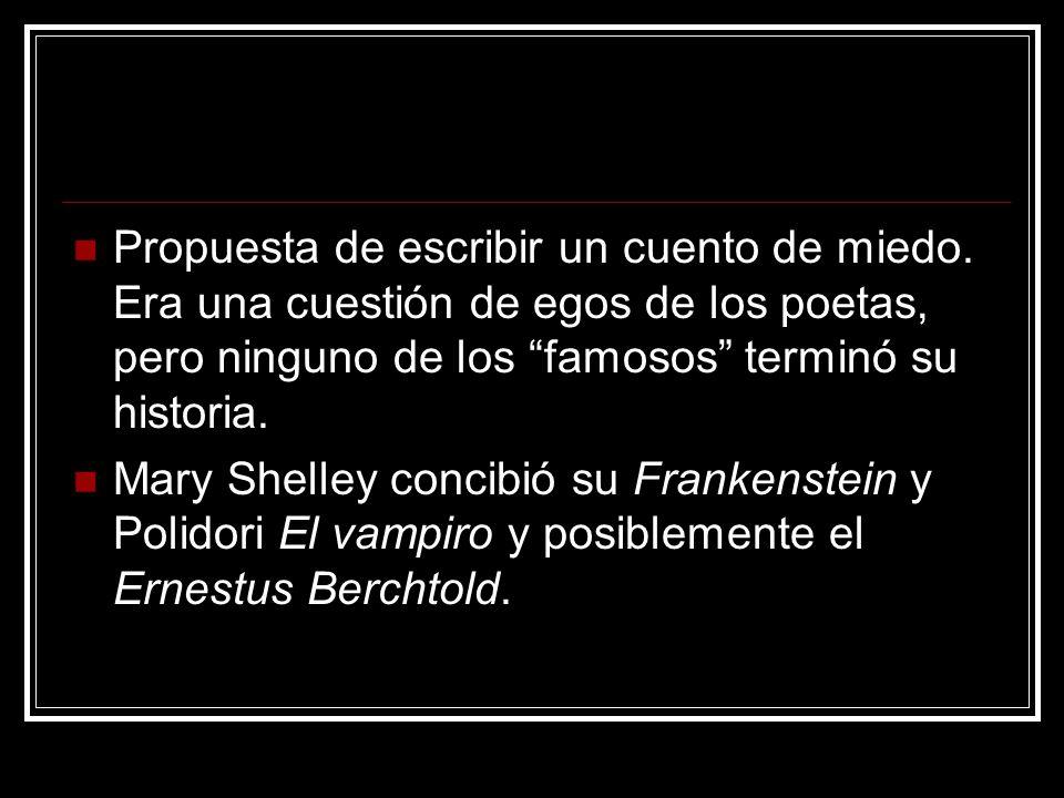 Propuesta de escribir un cuento de miedo. Era una cuestión de egos de los poetas, pero ninguno de los famosos terminó su historia. Mary Shelley concib