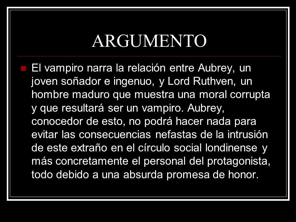ARGUMENTO El vampiro narra la relación entre Aubrey, un joven soñador e ingenuo, y Lord Ruthven, un hombre maduro que muestra una moral corrupta y que