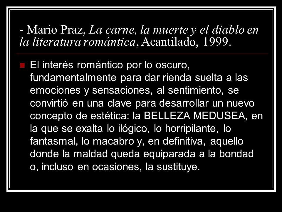 - Mario Praz, La carne, la muerte y el diablo en la literatura romántica, Acantilado, 1999. El interés romántico por lo oscuro, fundamentalmente para