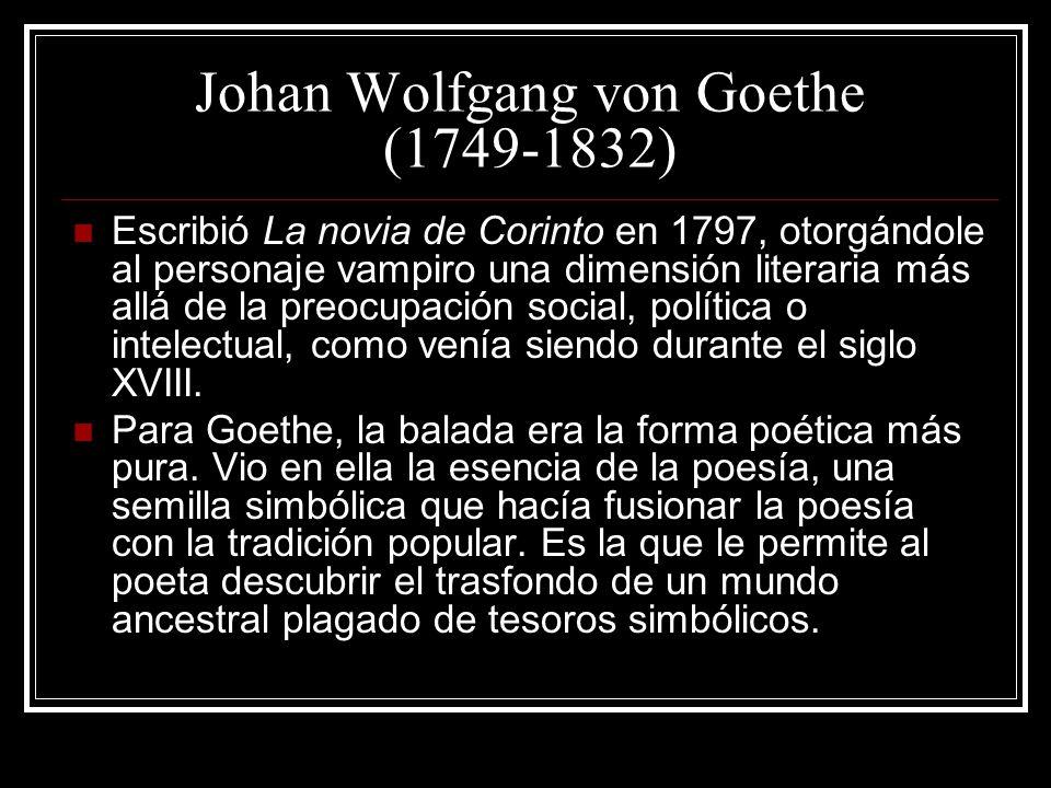 Johan Wolfgang von Goethe (1749-1832) Escribió La novia de Corinto en 1797, otorgándole al personaje vampiro una dimensión literaria más allá de la pr