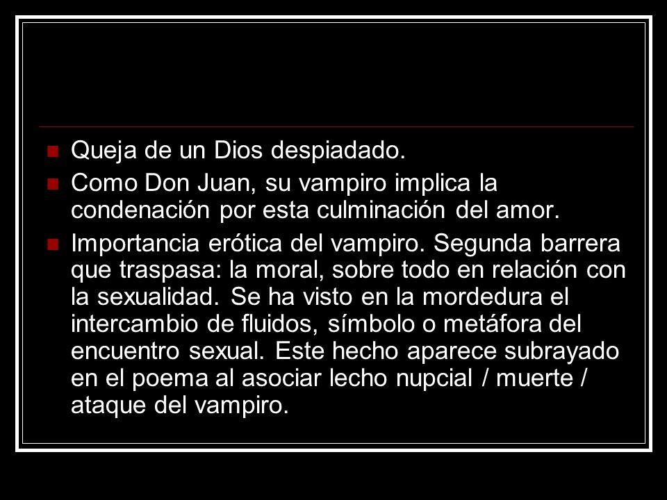 Queja de un Dios despiadado. Como Don Juan, su vampiro implica la condenación por esta culminación del amor. Importancia erótica del vampiro. Segunda