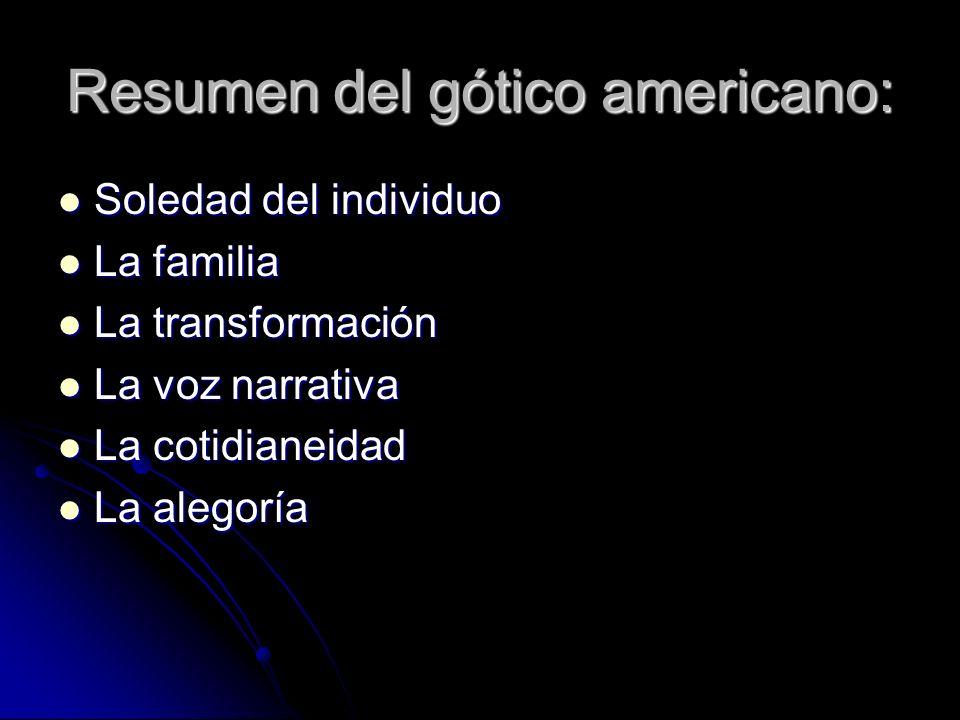 Resumen del gótico americano: Soledad del individuo Soledad del individuo La familia La familia La transformación La transformación La voz narrativa L