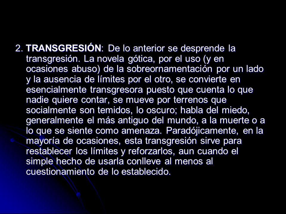 2. TRANSGRESIÓN: De lo anterior se desprende la transgresión. La novela gótica, por el uso (y en ocasiones abuso) de la sobreornamentación por un lado
