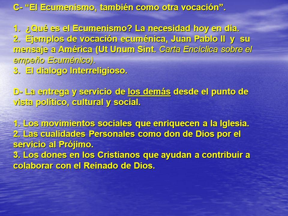 C- El Ecumenismo, también como otra vocación. 1. ¿Qué es el Ecumenismo? La necesidad hoy en dia. 2. Ejemplos de vocación ecuménica, Juan Pablo II y su