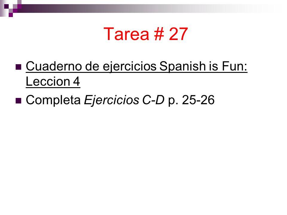 Tarea # 27 Cuaderno de ejercicios Spanish is Fun: Leccion 4 Completa Ejercicios C-D p. 25-26