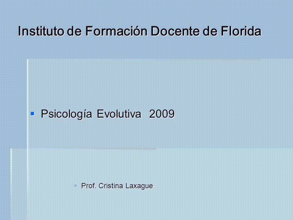 Instituto de Formación Docente de Florida Psicología Evolutiva 2009 Psicología Evolutiva 2009 Prof. Cristina Laxague Prof. Cristina Laxague
