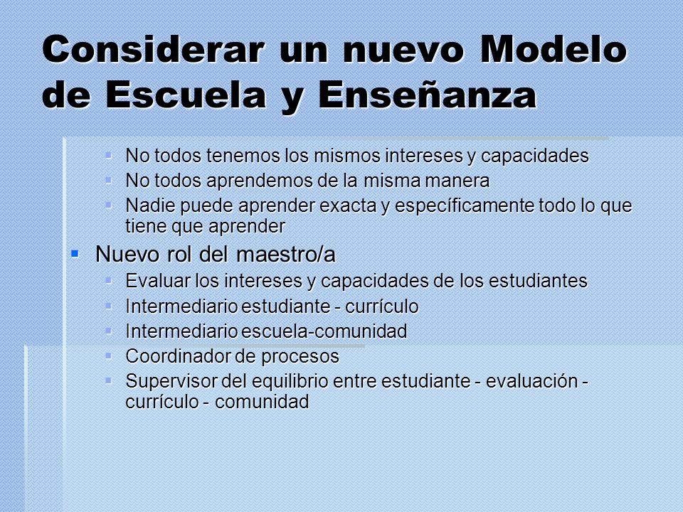 Considerar un nuevo Modelo de Escuela y Enseñanza No todos tenemos los mismos intereses y capacidades No todos tenemos los mismos intereses y capacida