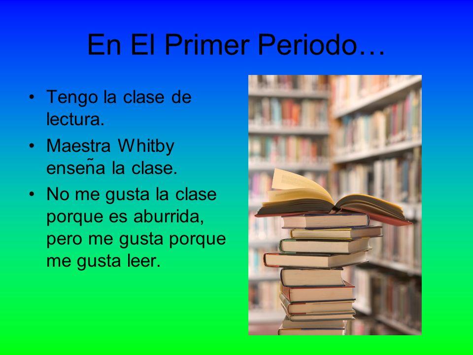 En El Segundo Periodo… Tengo la clase de algebra Maestra Whitby enseña la clase de mátematicas.